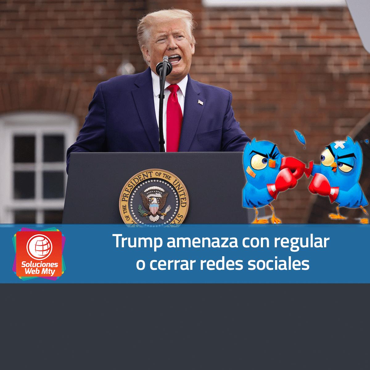 Trump amenaza con regular o cerrar redes sociales